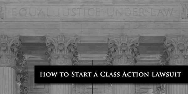How to Start a Class Action Lawsuit
