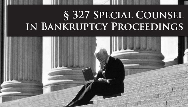 Sec.327 Special Counsel in Bankruptcy