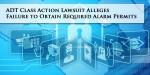 ADT Lawsuit Alleges Failure to Obtain Alarm Permits