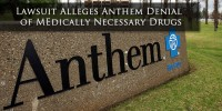 Anthem Lawsuit Alleges Denial of Medically Necessary Drugs