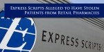 Express Scripts Lawsuit Alleges Company Stole Customers From Retail Pharmacies