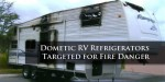RV Refrigerator Lawsuit Alleges That Defects Lead to Explosions and Fire