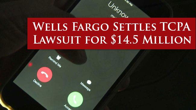 TCPA Lawsuit Costs Wells Fargo $14.5 Million
